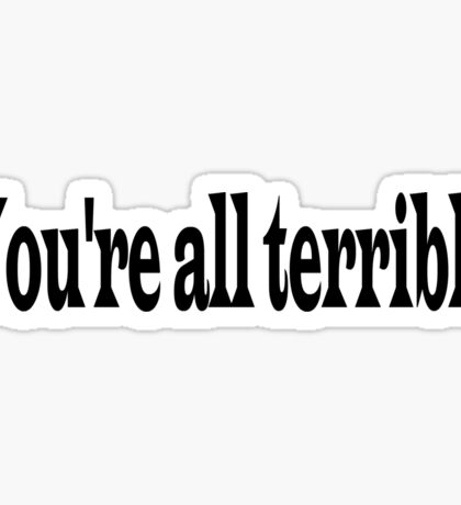 You're all terrible Sticker Sticker
