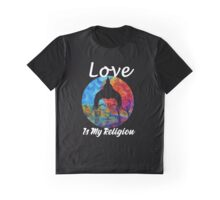 Love Is My Religion Graphic T-Shirt
