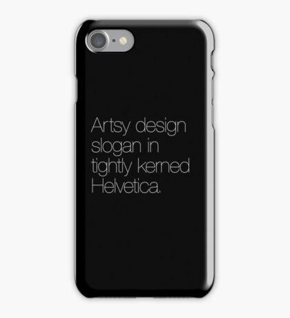 Artsy design slogan in tightly kerned Helvetica iPhone Case/Skin