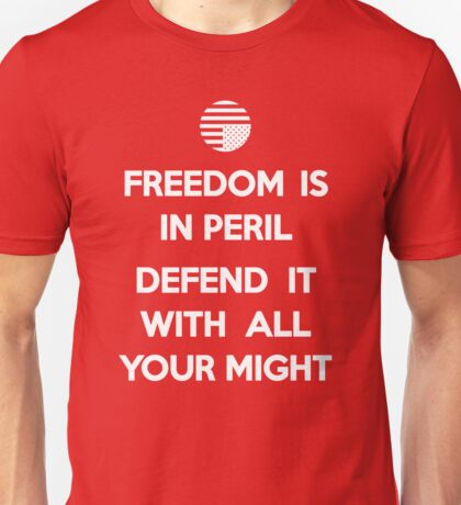 Freedom Is In Peril Defend It With All Your Might Unisex T-Shirt