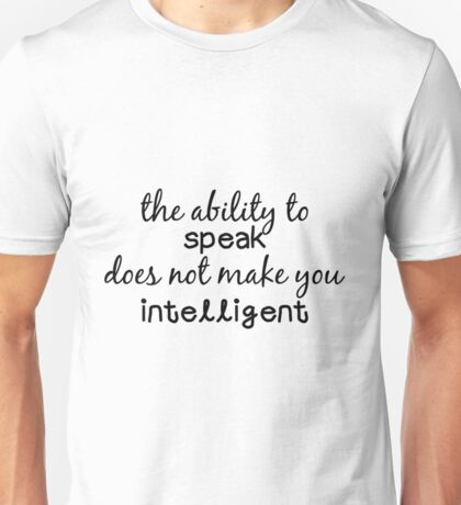the ability to speak does not make you intelligent Unisex T-Shirt