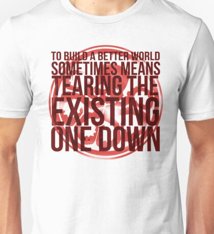 """To build a better world sometimes means tearing the existing one down"" Unisex T-Shirt"