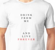 Interview With A Vampire - Drink From Me And Live Forever Unisex T-Shirt