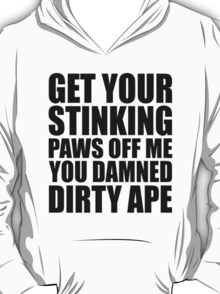 Planet Of The Apes - Get Your Stinking Paws Off Me You Damned Dirty Ape T-Shirt