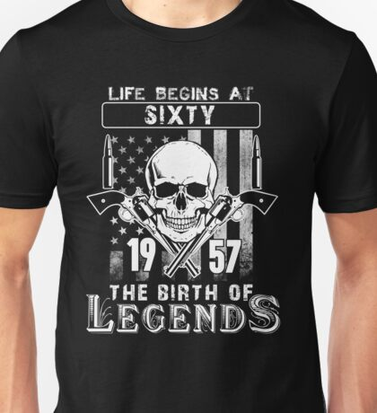 Life Begins At 60 - 1957 The Birth Of Legends Unisex T-Shirt