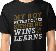 my boy never losses either he wins or learns Classic T-Shirt