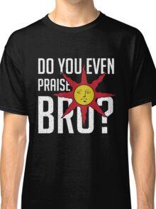 Do You Even Praise, Bro Classic T-Shirt