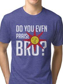 Do You Even Praise, Bro Tri-blend T-Shirt