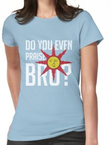 Do You Even Praise, Bro Womens Fitted T-Shirt