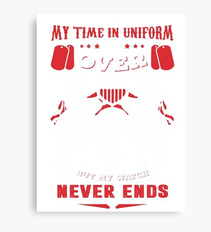 Militarian My time in uniform is over but my watch never ends Canvas Print