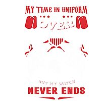 Militarian My time in uniform is over but my watch never ends Photographic Print