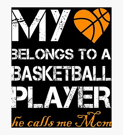 My Belongs To A Basketball Player He Calls Me Mom T-Shirt Photographic Print
