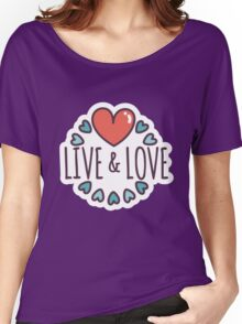 Live and Love - Valentine Gift Women's Relaxed Fit T-Shirt