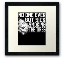 No One Ever Got Sick Smoking The Tires T-Shirt Framed Print