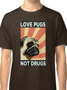 Love Pugs Not Drugs Classic T-Shirt