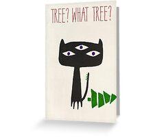 Tree? What Tree? Greeting Card