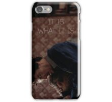 It is what it is. iPhone Case/Skin
