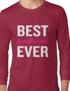 Best Girlfriend Ever Funny Quote  Heart Pink Valentine Long Sleeve T-Shirt