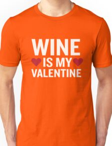 Wine Is My Valentine Funny Beverage Gag Gift Unisex T-Shirt