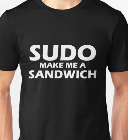 Sudo make me a sandwich Unisex T-Shirt