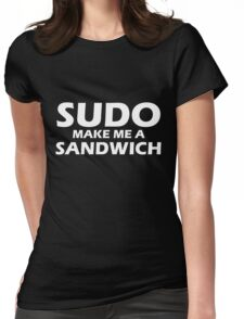 Sudo make me a sandwich Womens Fitted T-Shirt