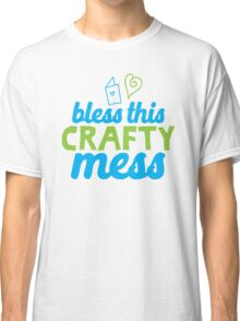 Bless this Crafty Mess Classic T-Shirt