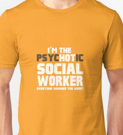 I'm The Psychotic (Hot) Social Worker Unisex T-Shirt