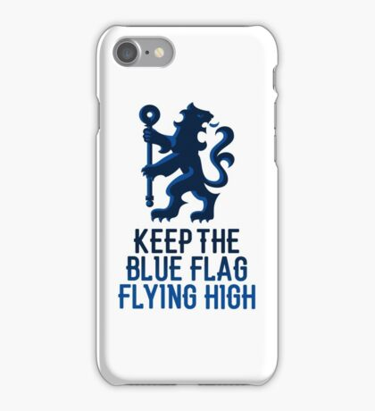 Chelsea - Keep the Blue Flag Flying High iPhone Case/Skin
