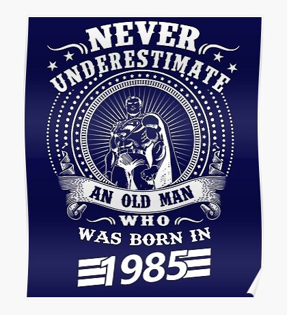 Never underestimate an old man who was born in 1985 Poster