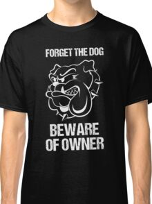 Beware the dog and owner Classic T-Shirt