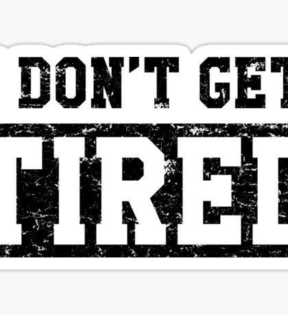 I Don't Get Tired Sticker