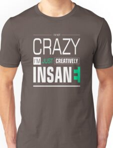 I'm not Crazy Just Creatively Insane Funny Saying Sentences Text Unisex T-Shirt