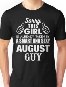 SORRY THIS GIRL IS ALREADY TAKEN BY A SMART AND SEXY AUGUST GUY Unisex T-Shirt