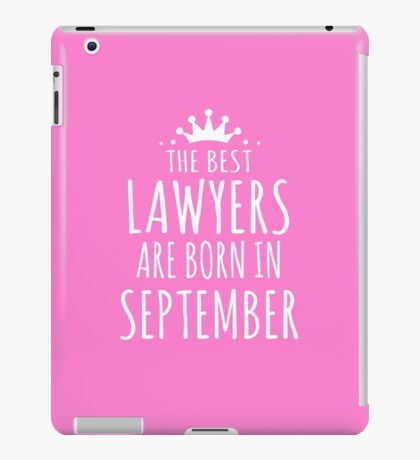 THE BEST LAWYERS ARE BORN IN SEPTEMBER iPad Case/Skin