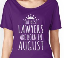 THE BEST LAWYERS ARE BORN IN AUGUST Women's Relaxed Fit T-Shirt