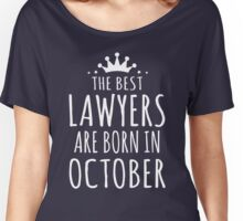THE BEST LAWYERS ARE BORN IN OCTOBER Women's Relaxed Fit T-Shirt