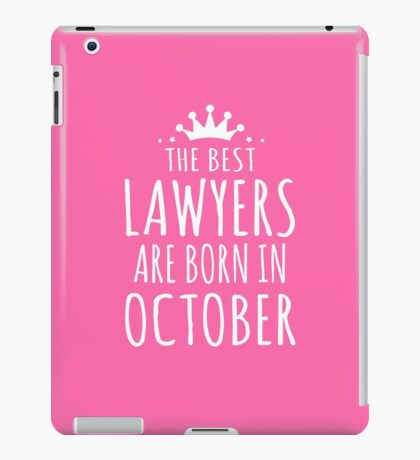 THE BEST LAWYERS ARE BORN IN OCTOBER iPad Case/Skin