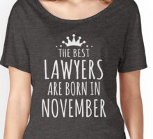 THE BEST LAWYERS ARE BORN IN NOVEMBER Women's Relaxed Fit T-Shirt