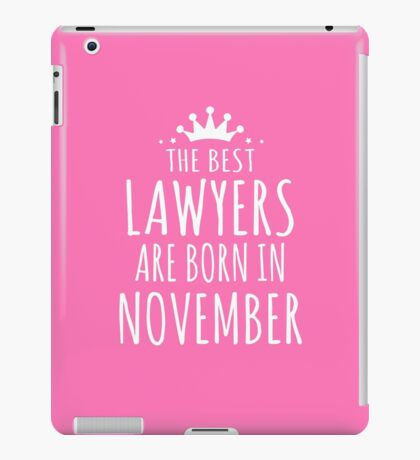 THE BEST LAWYERS ARE BORN IN NOVEMBER iPad Case/Skin