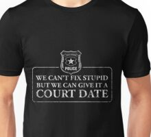 Can't Fix Stupid But Can Give It A Court Date - Police Shirt Unisex T-Shirt