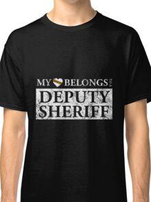 My Heart Belongs To A Deputy Sheriff T Shirt Classic T-Shirt