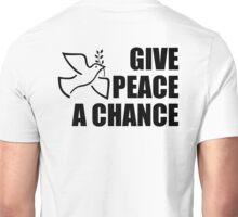 PEACE, Dove, Give Peace a Chance, War, Peace, Conflict, Black on White Unisex T-Shirt