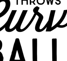 When life throws you curve balls grab a bat and swing Sticker