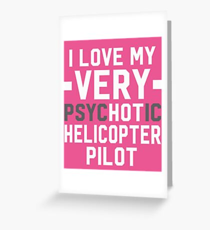 Psychotic Helicopter Pilot Greeting Card