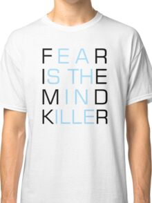 Fear Is The Mind Killer Sentence Quote Classic T-Shirt
