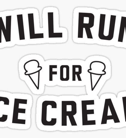 Will run for ice cream Sticker