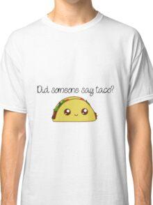 Did someone say taco?  Classic T-Shirt