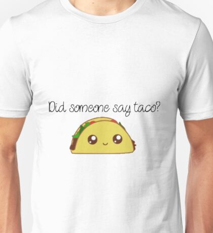 Did someone say taco?  Unisex T-Shirt