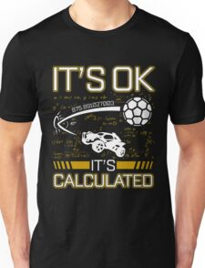 Rocket League Video Game It's Ok It's Calculated Funny Gifts Unisex T-Shirt