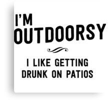 I'm outdoorsy. I like getting drunk on patios Canvas Print